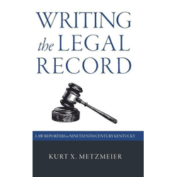 Writing the Legal Record als Buch von Kurt X. Metzmeier