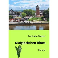 Maiglöckchen-Blues: Buch von Ernst von Wegen