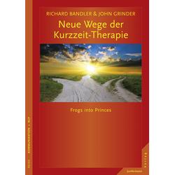 Neue Wege der Kurzzeit-Therapie: Buch von Richard Bandler/ John Grinder