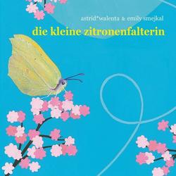 Die kleine Zitronenfalterin 1 Audio-CD: Hörbuchvon Astrid Walenta/ Emily Smejkal