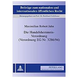 Die Handelshemmnis-Verordnung (Verordnung EG Nr. 3286/94). Maximilian R. Jahn  - Buch