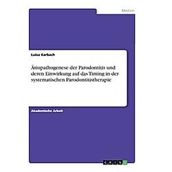 Ätiopathogenese der Parodontitis und deren Einwirkung auf das Timing in der systematischen Parodontitistherapie. Luisa Karbach  - Buch