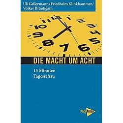 Die Macht um acht. Volker Bräutigam  Friedhelm Klinkhammer  Uli Gellermann  - Buch
