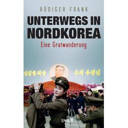 Unterwegs in Nordkorea: eBook von Rüdiger Frank