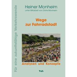 Wege zur Fahrradstadt als Buch von Heiner Monheim/ Dörte Monheim