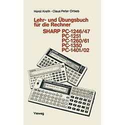 Programmieren von Taschenrechnern: Bd.10 Lehr- und Übungsbuch für die Rechner SHARP PC-1246/47  PC-1251  PC-1260/61  PC-1350  PC-1401/02. Horst Kreth  Claus P. Ortlieb  - Buch