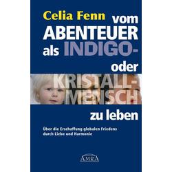 Vom Abenteuer als Indigo- oder Kristallmensch zu leben: eBook von Celia Fenn