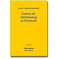 Grenzen der Selbstbindung im Privatrecht. Klaus U. Schmolke  - Buch