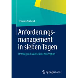 Anforderungsmanagement in sieben Tagen als Buch von Thomas Niebisch