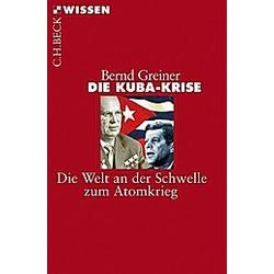 Die Kuba-Krise. Bernd Greiner  - Buch