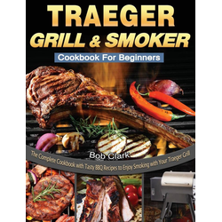 Traeger Grill & Smoker Cookbook For Beginners als Buch von Bob Clark
