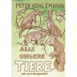 Alle unsere Tiere als Buch von Peter Kuhlemann
