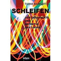 Schleifen. Tilman Baumgärtel  - Buch