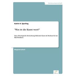 Was ist die Kunst wert? als Buch von Katrin H. Sperling