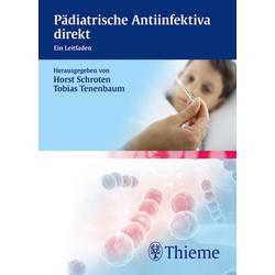 Pädiatrische Antiinfektiva direkt: eBook von Horst Schroten/ Tobias Tenenbaum