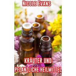 Krauter Und Pflanzliche Heilmittel: eBook von Nicole Evans