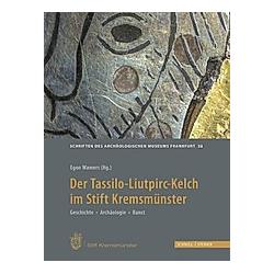 Der Tassilo-Liutpirc-Kelch aus dem Stift Kremsmünster. Egon Wamers  - Buch