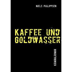 Kaffee und Goldwasser als Buch von Niels Philippsen