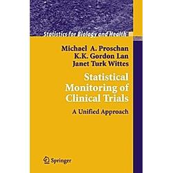 Statistical Monitoring of Clinical Trials. Michael A. Proschan  K. K. Gordon Lan  Janet Turk Wittes  - Buch