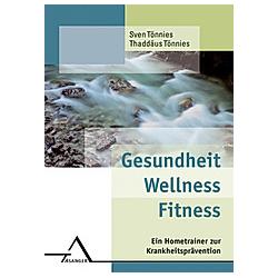 Gesundheit Wellness Fitness. Sven Tönnies  Thaddäus Tönnies  - Buch