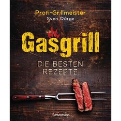 Gasgrill - Die besten Rezepte für Fleisch Fisch Gemüse Desserts Grillsaucen Dips Marinaden u.v.m. Bewusst grillen und genießen: Buch von Sven Dörge