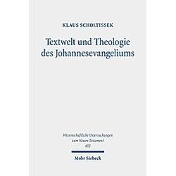 Textwelt und Theologie des Johannesevangeliums. Klaus Scholtissek  - Buch