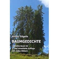 Baumgedichte Gedichte Band III. Anton Gögele  - Buch