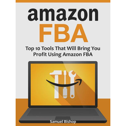 Amazon Fba: Top 10 Tools That Will Bring You Profit Using Amazon Fba