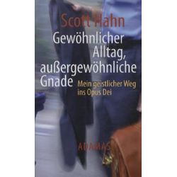 Gewöhnlicher Alltag - außergewöhnliche Gnade als Buch von Scott Hahn