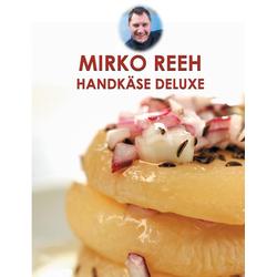 Handkäse Deluxe als Buch von Mirko Reeh