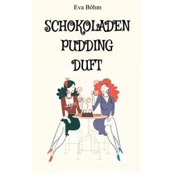 Schokoladenpuddingduft: eBook von Eva Böhm