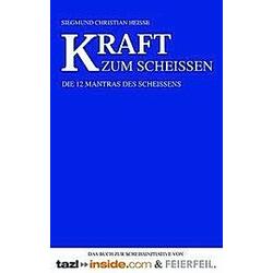 Kraft zum Scheissen. Sigmund Chr. Heisse  - Buch