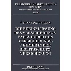 Die Beeinflussung des Versicherungsfalls durch den Versicherungsnehmer in der Rechtsschutzversicherung. Hans von Gehlen  - Buch