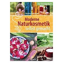 Moderne Naturkosmetik selbst gemacht - Das Einsteigerbuch. Brigitte Bräutigam  - Buch