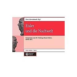 Eisler und die Nachwelt  Eisler-Studien Bd. 6. Hanns Eisler  - Buch