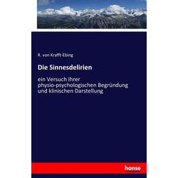 Die Sinnesdelirien als Buch von R. Von Krafft-Ebing