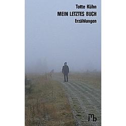 Mein letztes Buch. Totte Kühn  - Buch