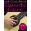 Bosworth Musikverlag Nur für Anfänger: Klassische Gitarre. Mit CD als Buch von Gerald Goodwin