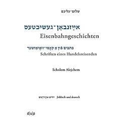 Scholem Alejchem. Eisenbahngeschichten. Schriften eines Handelsreisenden. Efrat Gal-Ed  Simon Neuberg  Gernot Jonas  - Buch