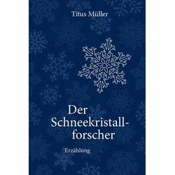 Der Schneekristallforscher: eBook von Titus Müller