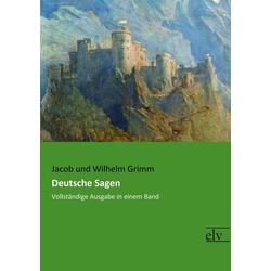 Deutsche Sagen als Buch von Jacob und Wilhelm Grimm/ Wilhelm Grimm