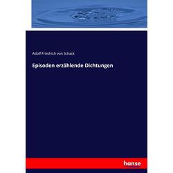Episoden erzählende Dichtungen als Buch von Adolf Friedrich von Schack