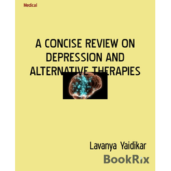 A CONCISE REVIEW ON DEPRESSION AND ALTERNATIVE THERAPIES: eBook von Lavanya Yaidikar