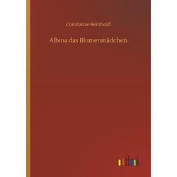 Albina das Blumenmädchen als Buch von Constanze Reinhold