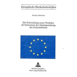 Die Entwicklung neuer Produkte als Instrument der Absatzgestaltung des Unternehmens als Buch von George Zabratzky