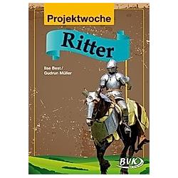 Projektwoche: Ritter. Gudrun Müller  Ilse Best  - Buch