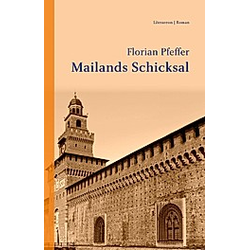 Mailands Schicksal. Florian Pfeffer  - Buch