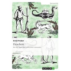 Drachen. Wie die Sagen über Lindwürmer entstanden als Buch von Ernst Probst