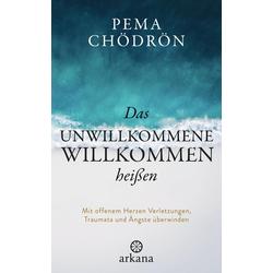 Das Unwillkommene willkommen heißen als Buch von Pema Chödrön