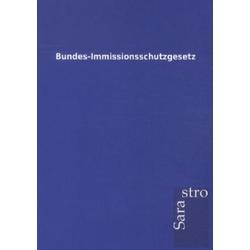 Bundes-Immissionsschutzgesetz als Buch von ohne Autor